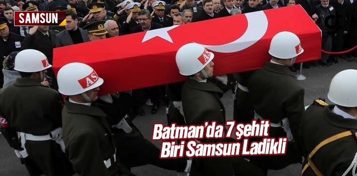 Batman'da 7 Şehit Biri Samsun Ladikli