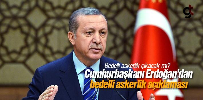 Bedelli Askerlik Çıkacak Mı? Erdoğan Açıklama...