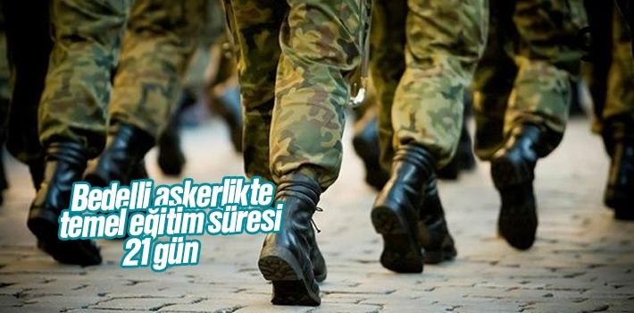Bedelli askerlikte temel eğitim süresi 21 gün