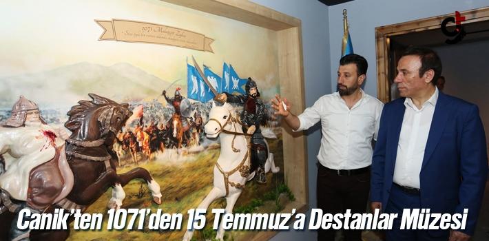 Canik'ten 1071'den 15 Temmuz'a Destanlar Müzesi