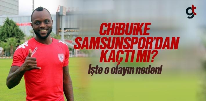 Chibuike, Samsunspor'dan Kaçtı Mı?