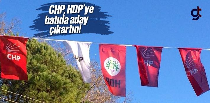 CHP, HDP'ye Batıda Aday Çıkartın Dedi