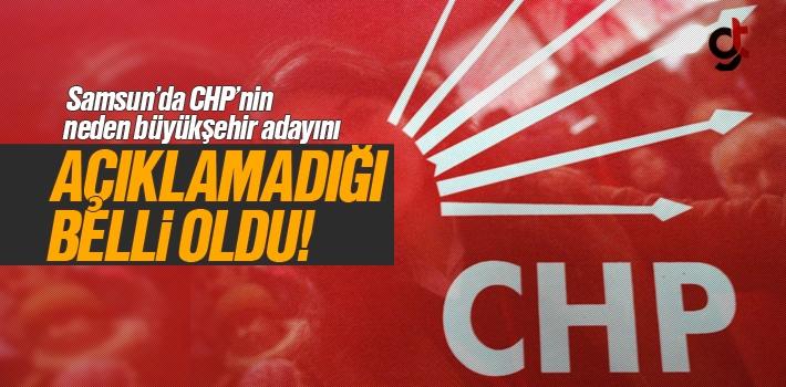 CHP, Samsun Büyükşehir Belediye Başkanı Adayı Neden Açıklanmıyor?