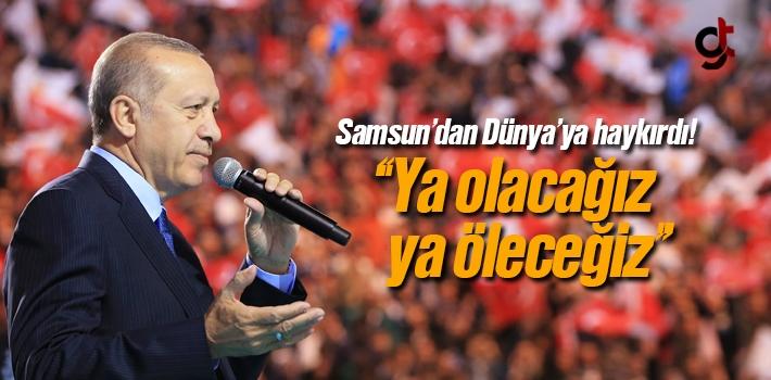 """Cumhurbaşkanı Erdoğan; """"Ya olacağız ya öleceğiz"""""""