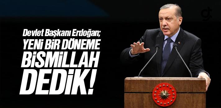 Devlet Başkanı Erdoğan; Yeni Döneme Bismillah...