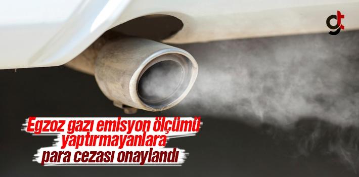 Egzoz Gazı Emisyon Ölçümü Yaptırmayanlara Para...