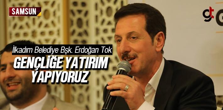 Erdoğan Tok, 'Gençliğe Yatırım Yapıyoruz'