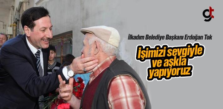 Erdoğan Tok; 'İşimizi sevgiyle ve aşkla yapıyoruz'