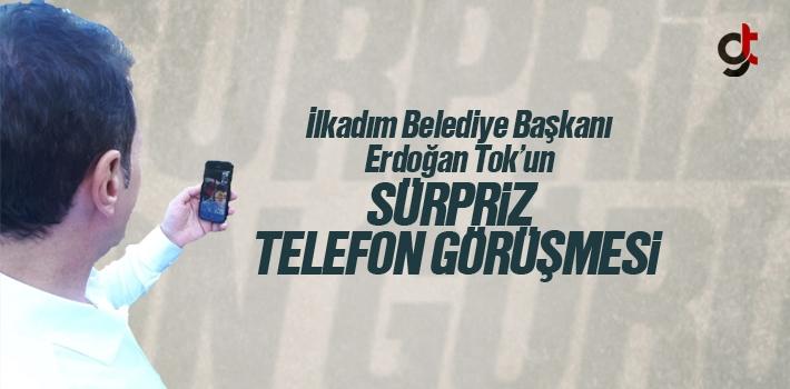 Erdoğan Tok'un Sürpriz Telefon Görüşmesi