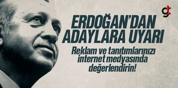 Erdoğan'dan Adaylara Uyarı, Reklam ve Tanıtımlarınızı İnternet Medyasında Yapın