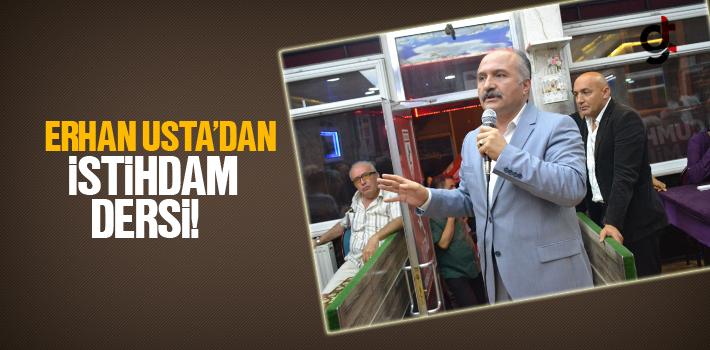 Erhan Usta'dan İstihdam Dersi!