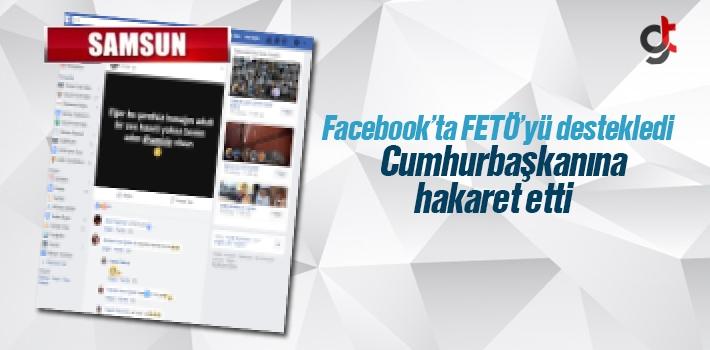 Facebook'ta FETÖ'yü Destekledi, Cumhurbaşkanına...