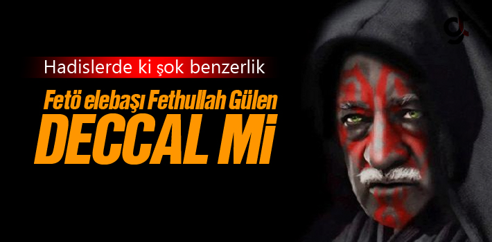 Fetö Elebaşı Fethullah Gülen Deccal Mi?