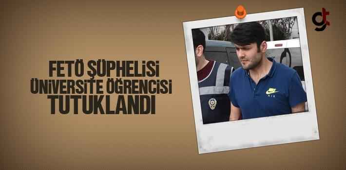 FETÖ Şüphelisi Üniversite Öğrencisi Tutuklandı
