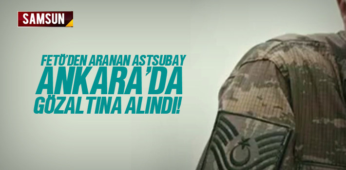 FETÖ'den Aranan Astsubay Ankara'da Gözaltına Alındı