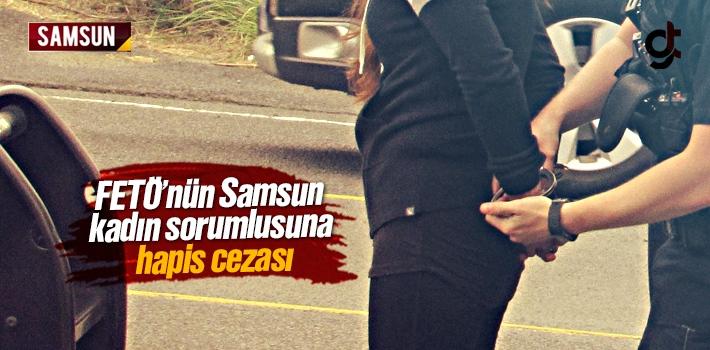 FETÖ'nün Samsun Bölge Kadın Sorumlusu Hapis Cezası...