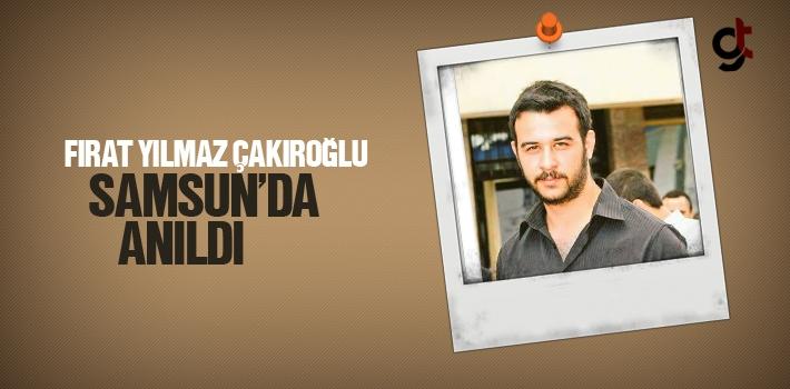 Fırat YIlmaz Çakıroğlu Samsun'da Anıldı