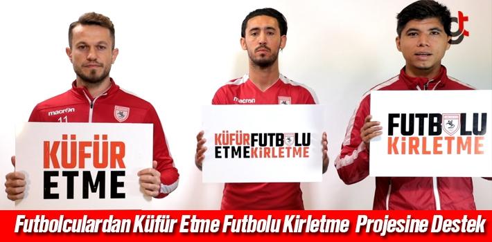 Futbolculardan 'Küfür Etme, Futbolu Kirletme' Projesine...