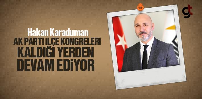 Hakan Karaduman, AK Parti İlçe Kongreleri Kaldığı...