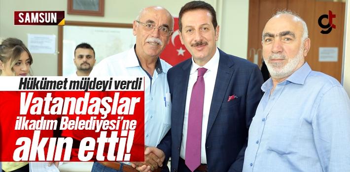 Hükümet Müjdeyi Verdi, Vatandaşlar İlkadım Belediyesi'ne...