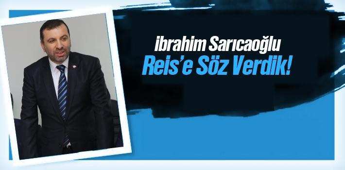 İbrahim Sarıcaoğlu, Reis'e Söz Verdik!