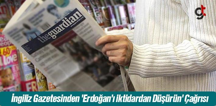 İngiliz Gazetesinden 'Erdoğan'ı İktidardan Düşürün'...