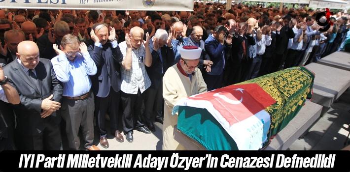 İYİ Parti Milletvekili Adayı Özyer'in Cenazesi...