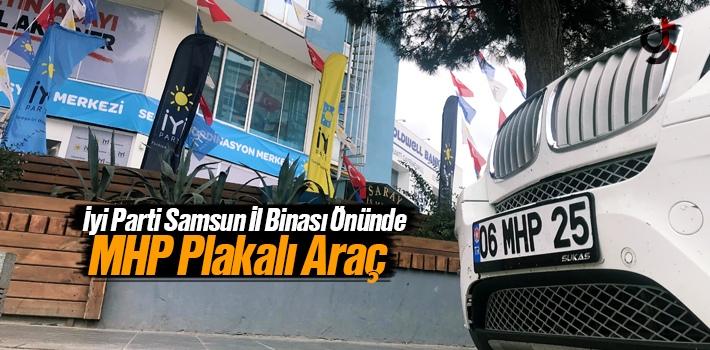 İyi Parti Samsun İl Binası Önünde MHP Plakalı...