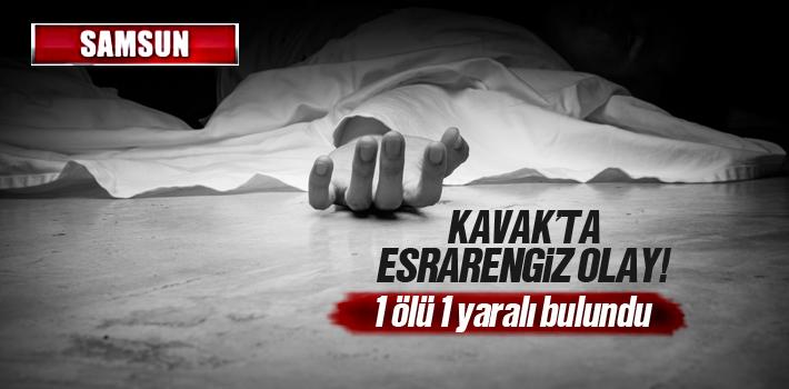 Kavak'ta Esrarengiz Olay! 1 Ölü 1 Yaralı Bulundu