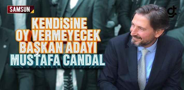 Kendisine Oy Vermeyecek Başkan Adayı Mustafa Candal