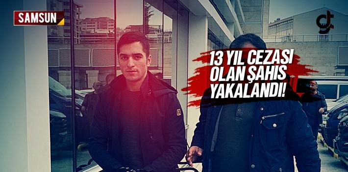 Kesinleşmiş 13 Yıl Cezası Bulunan Şahıs, Samsun...