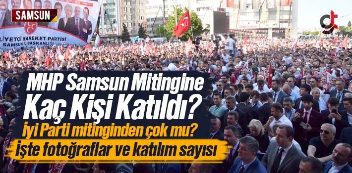 MHP Samsun Mitingine Kaç Kişi Katıldı?