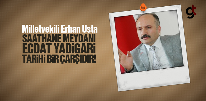 Milletvekili Erhan Usta, Saathane Meydanı Ecdat Yadigâri...