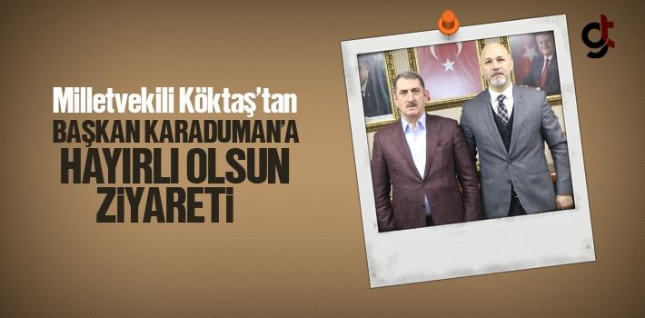 Milletvekili Köktaş'tan Başkan Karaduman'a Hayırlı...