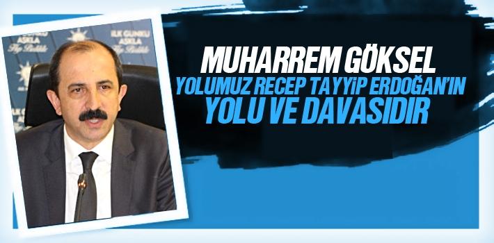 Muharrem Göksel, Yolumuz Recep Tayyip Erdoğan'ın...