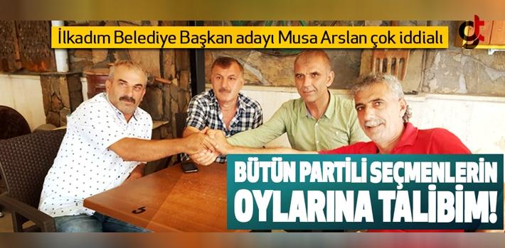 Musa Arslan; Bütün Partilerin Oylarına Talibim