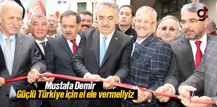 Mustafa Demir, 'Güçlü Türkiye için el ele vermeliyiz'