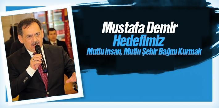 Mustafa Demir,' Hedefimiz Mutlu İnsan, Mutlu Şehir...