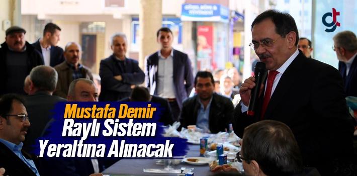 Mustafa Demir, Raylı Sistem Yeraltına Alınacak!