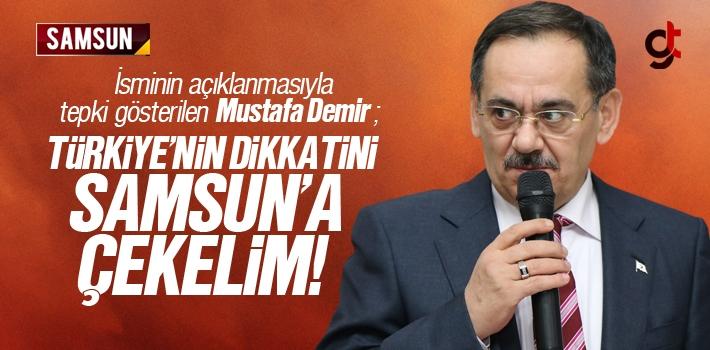 Mustafa Demir; 'Türkiye'nin Dikkatini Samsun'a...