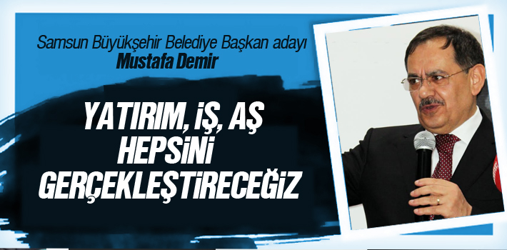 Mustafa Demir, 'Yatırım İş, Aş Hepsini Gerçekleştireceğiz'