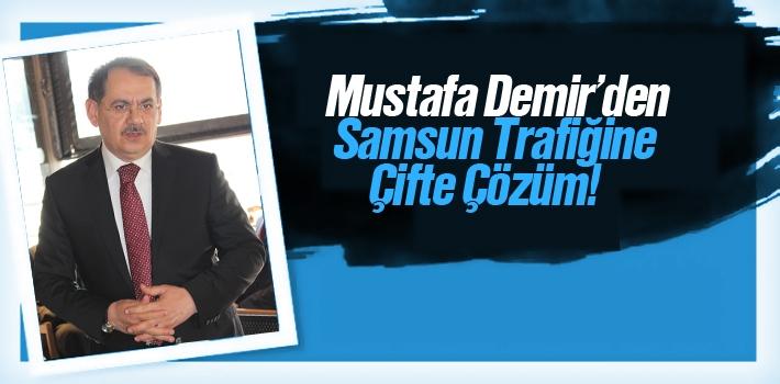 Mustafa Demir'den, Samsun Trafiğine Çifte Çözüm!
