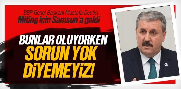 Mustafa Destici, 'Bunlar Oluyorken Sorun Yok Diyemeyiz'