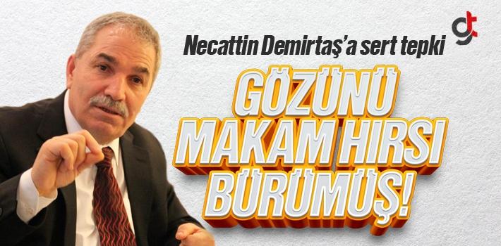 Necattin Demirtaş'a Sert Tepki; Gözünü Makam...