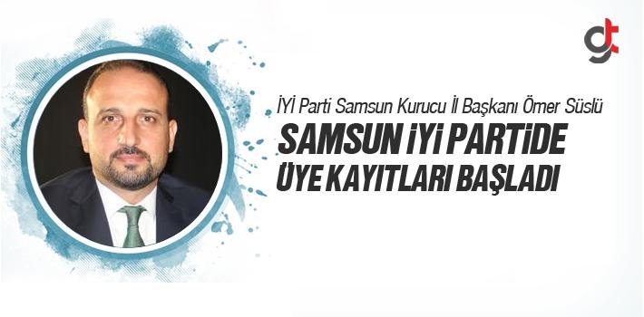 Ömer Süslü, İyi Parti Samsun Üye Kayıtları...