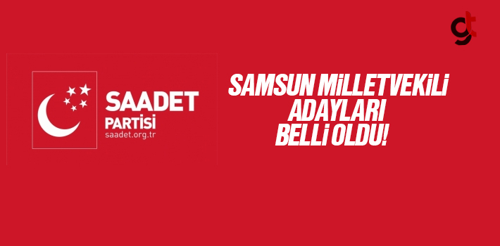 Saadet Partisi Samsun Milletvekili Adayları Belli...