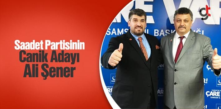 Saadet Partisinin Canik Adayı Ali Şener Oldu