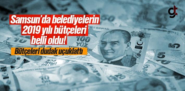Samsun Belediyelerinin 2019 Yılı Bütçeleri Belli...