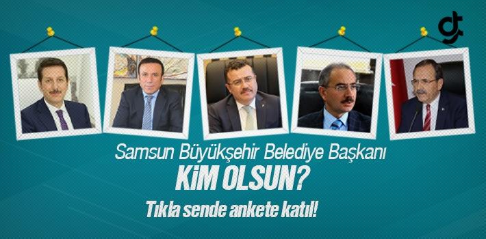 Samsun Büyükşehir Belediye Başkanı Kim Olsun?...