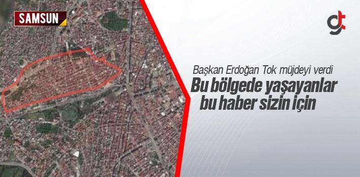 Samsun Haber: Anadolu ve Zeytinlik Mahallelerine Müjde